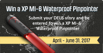 Submit your XP story between April 1 - June 31 and be entered to win a XP MI-6 Waterproof Pinpointer